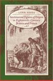 Sentimental Figures of Empire in Eighteenth-Century Britain and France, Festa, Lynn M., 0801884306
