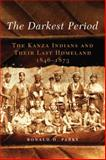 The Darkest Period : The Kanza Indians and Their Last Homeland, 1846–1873, Parks, Ronald D., 0806144300