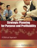 Strategic Planning for Purpose and Profitability : A Biblical Approach,, 0974834300