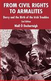 From Civil Rights to Armalites : Derry and the Birth of the Irish Troubles, O'Dochartaigh, Niall, 140394430X