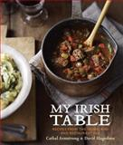 My Irish Table, Cathal Armstrong and David Hagedorn, 1607744309
