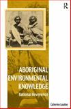 Aboriginal Environmental Knowledge : Rational Reverence, Laudine, Catherine, 0754664309