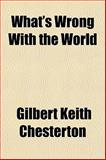 What's Wrong with the World, G. K. Chesterton, 1150324309