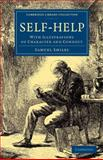 Self-Help : With Illustrations of Character and Conduct, Smiles, Samuel, 1108074308