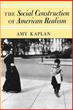 The Social Construction of American Realism, Kaplan, Amy, 0226424308