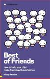 Best of Friends : How to help your child make friends with Confidence, Pereira, Hilary, 0273714309