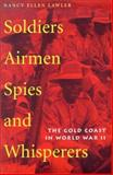 Soldiers, Airmen, Spies, and Whisperers : The Gold Coast in World War II, Lawler, Nancy Ellen, 0821414305