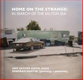 Home on the Strange : In search of the salton Sea, Smith, Amy Sather, 0983194300