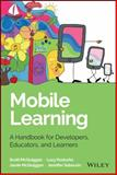 Mobile Learning : Foundations for Exploring, Designing, and Developing Apps for Education, McQuiggan, Scott and McQuiggan, Jamie, 1118894308