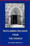 Reclaiming Religion from the Church, Frank Canatella, 1553954300