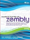 Assemble the Social Web with Zembly, Anderson, Michael, Jr. and Anderson, Gail, 0137144318