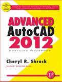 Advanced AutoCAD 2012 Exercise Workbook, Schrock, Cheryl R, 0831134313