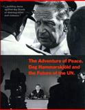 The Adventure of Peace : Dag Hammarskjold and the Future of the Un, Ask, Sten and Mark-Jungkvist, Anna, 1403974314