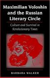 Maximilian Voloshin and the Russian Literary Circle : Culture and Survival in Revolutionary Times, Walker, Barbara, 025334431X