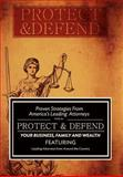 Protect and Defend : Proven Strategies from America's Leading Attorneys to Help You Protect and Defend Your Business, Family and Wealth, Lazar, Yael and King, Mary, 0985364319