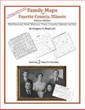 Family Maps of Fayette County, Illinois, Deluxe Edition : With Homesteads, Roads, Waterways, Towns, Cemeteries, Railroads, and More, Boyd, Gregory A., 1420314319