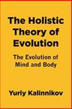 The Holistic Theory of Evolution, Yuriy Kalinnikov, 1493754319