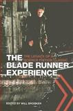 The Blade Runner Experience : The Legacy of a Science Fiction Classic, Brooker, Will, 1904764312