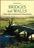 Bridges Not Walls : A Book about Interpersonal Communication, Stewart, John, 0073534315