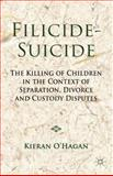 Filicide-Suicide : The Killing of Children in the Context of Separation, Divorce and Custody Disputes, O'Hagan, Kieran, 1137024313
