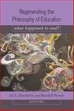 Regenerating the Philosophy of Education : What Happened to Soul?, Kincheloe, Joe L., 1433104318