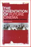 The Orientation of Future Cinema : Technology, Aesthetics, Spectacle, Isaacs, Bruce, 1628924314