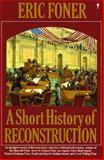 A Short History of Reconstruction, Eric Foner, 0060964316