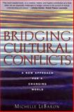 Bridging Cultural Conflicts : A New Approach for a Changing World, LeBaron, Michelle, 078796431X