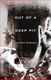 Out of A Deep Pit, Trudee Hunter, 0981764312