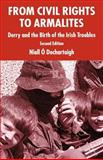 From Civil Rights to Armalites : Derry and the Birth of the Irish Troubles, O'Dochartaigh, Niall, 1403944318