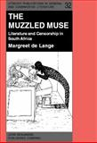 The Muzzled Muse : Literature and Censorship in South Africa, De Lange, Margreet, 1556194315