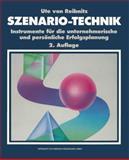 Szenario-Technik : Instrumente Für Die Unternehmerische und Persönliche Erfolgsplanung, Reibnitz, Ute von, 3409234314