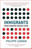 Immigrants : Your Country Needs Them, Legrain, Philippe, 0691134316