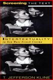 Screening the Text : Intertextuality in New Wave French Cinema, Kline, T. Jefferson, 0801874319