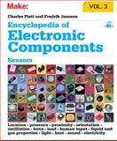 Encyclopedia of Electronic Components Volume 3 : Light, Sound, Heat, Motion, Ambient, and Electrical Sensors, Platt, Charles, 1449334318