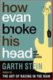 How Evan Broke His Head and Other Secrets, Garth Stein, 1616954310
