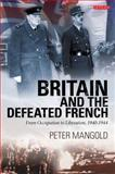 Britain and the Defeated French : From Occupation to Liberation, 1940-1944, Mangold, Peter, 1848854315