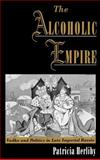 The Alcoholic Empire : Vodka and Politics in Late Imperial Russia, Herlihy, Patricia, 0195134311