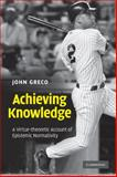 Achieving Knowledge : A Virtue-Theoretic Account of Epistemic Normativity, Greco, John, 0521144310