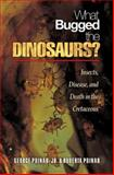 What Bugged the Dinosaurs? : Insects, Disease, and Death in the Cretaceous, Poinar, George O., Jr., 0691124310