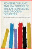 Pioneers on Land and Sea; Stories of the Eastern States and of Ocean Explorers, , 1313834319