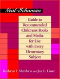Neal-Schuman Guide to Recommended Children's Books and Media for Use with Every Elementary Subject, Matthew, Kathryn I. and Lowe, Joy L., 155570431X