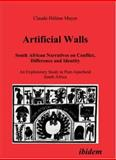 Artificial Walls. South African Narratives on Conflict, Difference and Identity : An Exploratory Study in Post-Apartheid South Africa, Mayer, Claude-Hélène, 3898214311