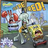 You're Fired! (SpongeBob SquarePants), Random House, 0385374313