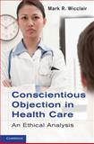 Conscientious Objection in Health Care : An Ethical Analysis, Wicclair, Mark R., 0521514312