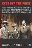 Eyes off the Prize : The United Nations and the African American Struggle for Human Rights, 1944-1955, Anderson, Carol, 0521824311