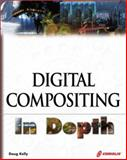 Digital Compositing in Depth : The Only Guide to Post Production for Visual Effects in Film, Kelly, Douglas, 1576104311