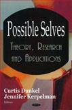 Possible Selves : Theory, Research, and Applications, Dunkel, Curtis and Kerpelman, Jennifer, 159454431X