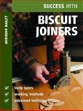 Success with Biscuit Joiners, Anthony Bailey, 1861084315