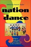 Nation Dance : Religion, Identity, and Cultural Difference in the Caribbean, Taylor, Patrick, 0253214319